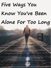 Five Ways You Know You've Been Alone For Too Long